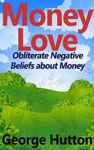 Money Love - George Hutton - Prosperity Life Hacks