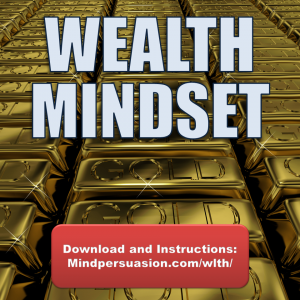 Wealthy Mindset – Adopt The Behaviors and Attitude Of Unlimited Prosperity