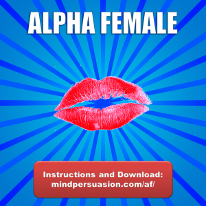 Alpha Female – All Men Want You – All Women Want To Be You