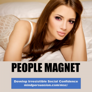 People Magnet – Get Everybody Interested In You
