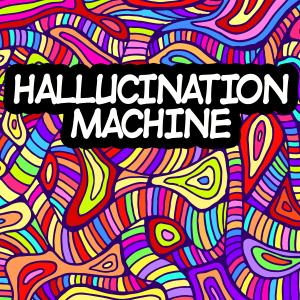 Hallucination Machine