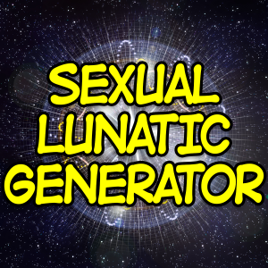 Sexual Lunatic Generator